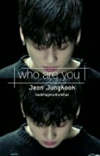 Who are you? » J. Jungkook ✔ by yoontomykook