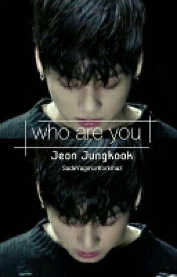 Who are you? » J. Jungkook ✔