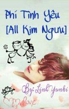 Phí Tình Yêu [All Kim Ngưu] by LinhYunki