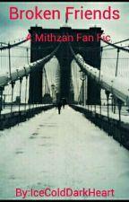 Broken Friends (A Mithzan Fan Fic) by IceColdDarkHeart