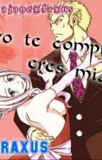 Yo Te Compre Eres Mia | Miraxus by Brendazoldyck