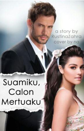 SUAMIKU CALON MERTUAKU (Sudah di Hapus) by Cerita_RZ