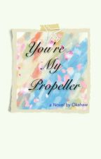 You're My Propeller (Completed) by Okahaw