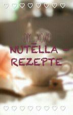NUTELLA - REZEPTE  by Connyxoxo