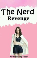 The Nerd Revenge (On Going) by Sky_Blader