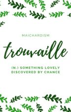Trouvaille by maichardism