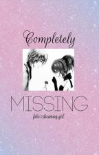 Completely Missing by fate_dreaming_girl