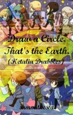 Draw A Circle. That's The Earth. [Hetalia Drabbles] by sammitheseal