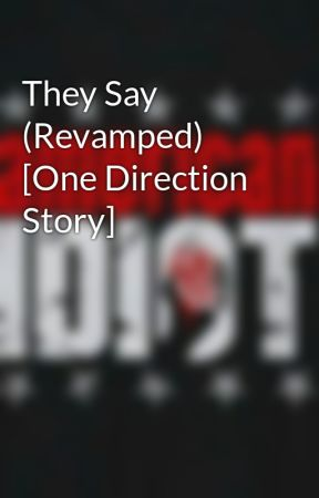 They Say (Revamped) [One Direction Story] by DestinyWriter94