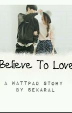 Believe To Love by SekarLestari5