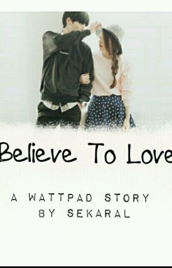 Believe To Love