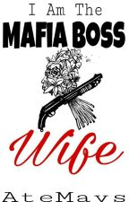 I Am The Mafia Boss Wife by babymaysue