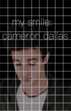 My smile: Cameron Dallas  by nashhugme