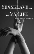 Sexsklave .... My Life *one Hold* by ByMrHoran