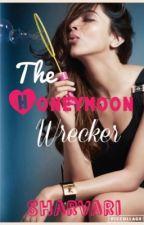 The Honeymoon Wrecker (ON HOLD) by Sharvari410