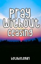 Pray without Ceasing by Gwirlieloop