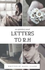 Letters To R.H | ✔ #Wattys2018 by lullabells