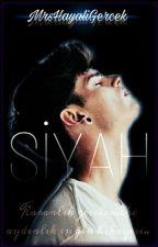 SİYAH by MrsHayaliGercek