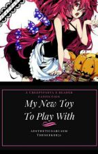 My new toy to play with  {Creepypasta x Doll! reader }  by TheSeeker31