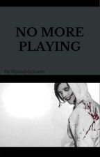 No More Playing [Book 3] by MateaMichaelis