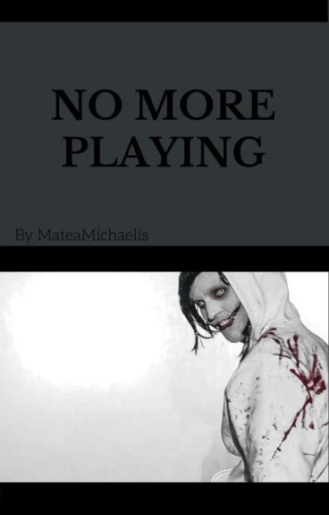 No More Playing [Yandere Jeff The Killer x Reader] [Book 3]