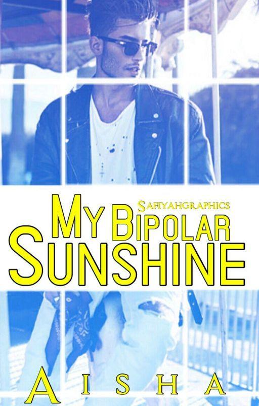 My Bipolar Sunshine. #Wattys2016 by SarcasticHijabi