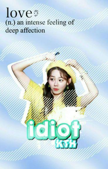 - Idiot. - kth