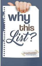 Why This List ? by AnnaDiot5915