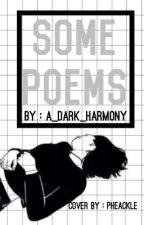 Some Poems by A_Dark_Harmony