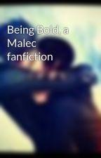 Being Bold, a Malec fanfiction by JanayaVeltrie