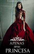 Apenas Uma Princesa  by Yaspaiva50