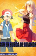Ash en busca de su amor by PokeZona