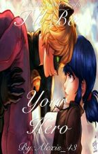 I'll Be Your Hero (A MariChat Fanfic) by Alexis_43