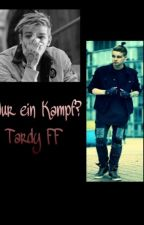 Nur ein Kampf?  Tardy FF by Dilekxx04