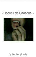 ~Recueil De Citations ~ by badbabylovely