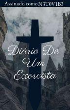 DIARIO DE UM EXORCISTA (Em Revisão) by N3T0V1B3