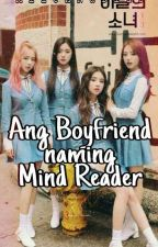 Ang Boyfriend Naming Mind Reader by AlienNaBlue
