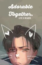 Levi x Reader | Adorable Together  by CaptainMel