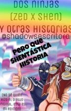 Dos Ninjas...(Shen x Zed) (Yaoi/Gay) (League Of Legends) by ShadowsEscritora