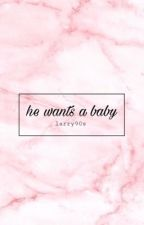 He wants a baby ; l.s. by larry90s