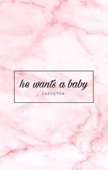 He wants a baby ; l.s.