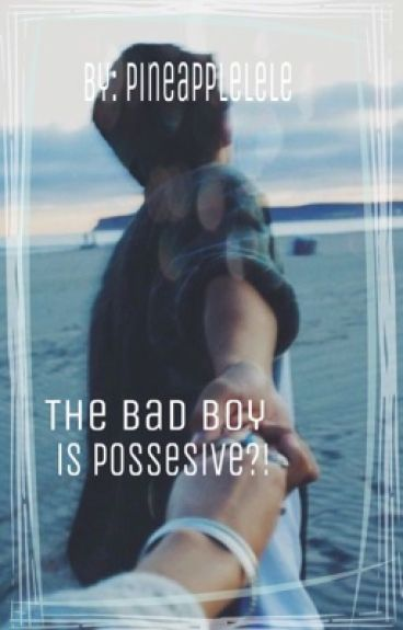 The bad boy is possesive?!