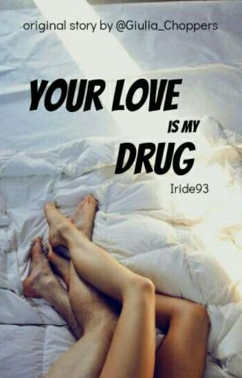 Your love is my drug. [Z.M]