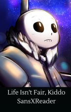 Life Isn't Fair, Kiddo -Sans X Abused!reader- by RebelliousOwl