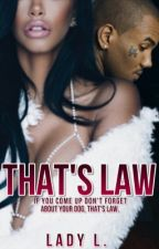 That's Law by Lady_ShawtyBadd