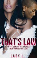That's Law by Lady_ShawtyBadd