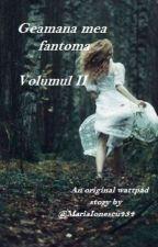Geamana mea fantoma[Volumul II] by Saadeth