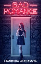 Bad romance #Wattys Summer Bulgaria 2016 by StanimiraAtanasova