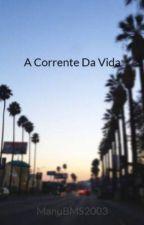 A Corrente Da Vida by ManuBMS2003