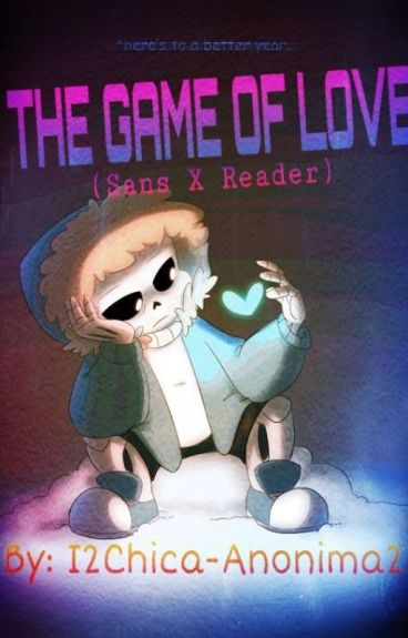 The Game Of Love [Sans x Reader]